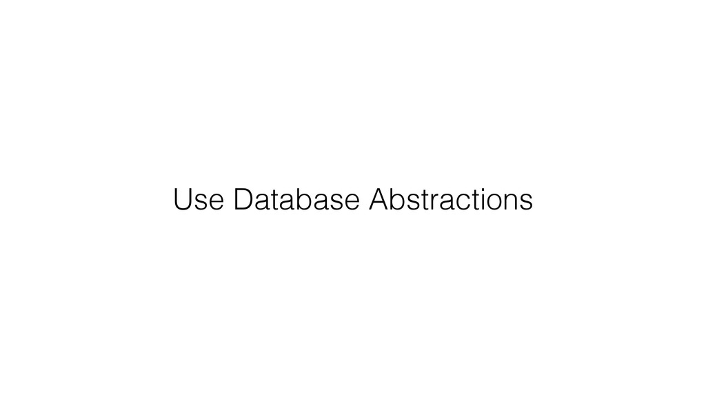 Use Database Abstractions