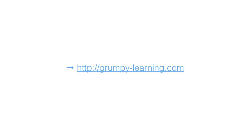 → http://grumpy-learning.com