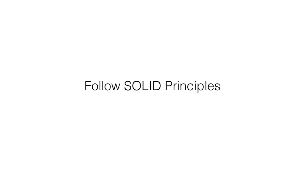 Follow SOLID Principles