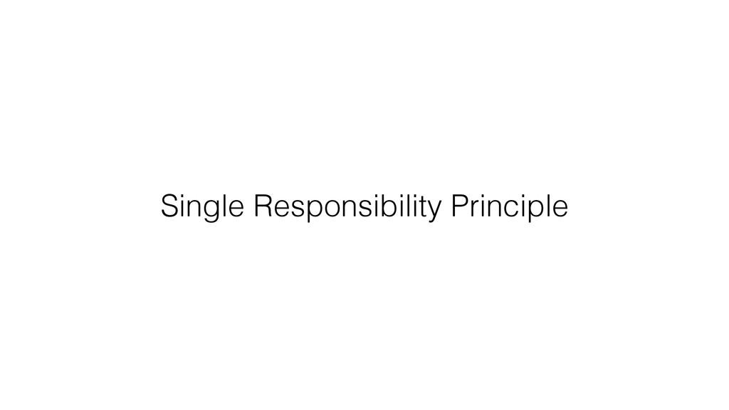 Single Responsibility Principle