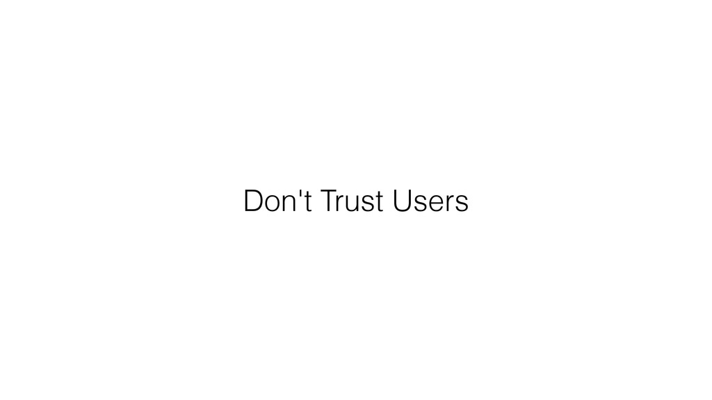 Don't Trust Users