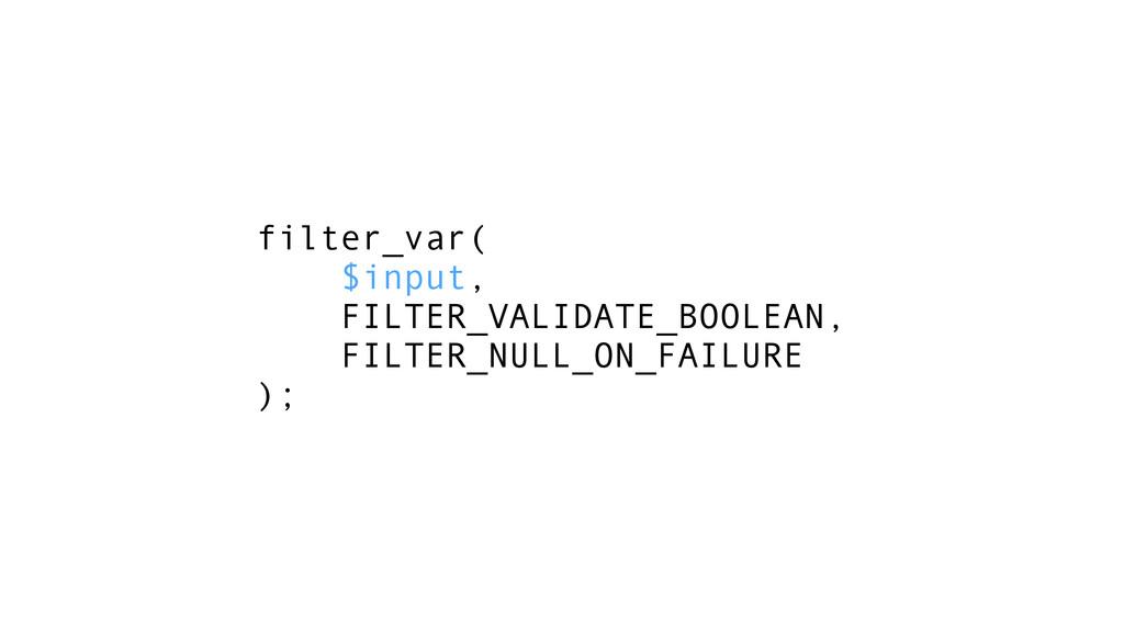 filter_var( $input, FILTER_VALIDATE_BOOLEAN, FI...
