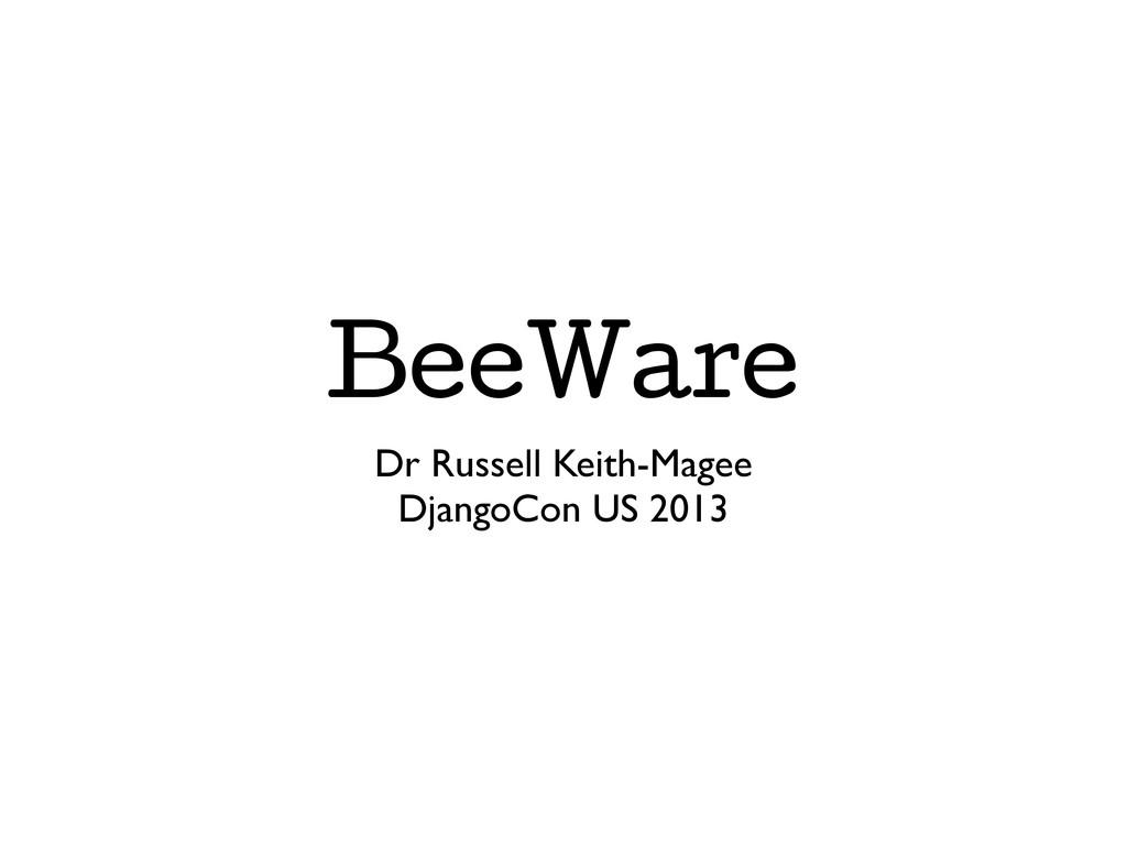 BeeWare Dr Russell Keith-Magee DjangoCon US 2013