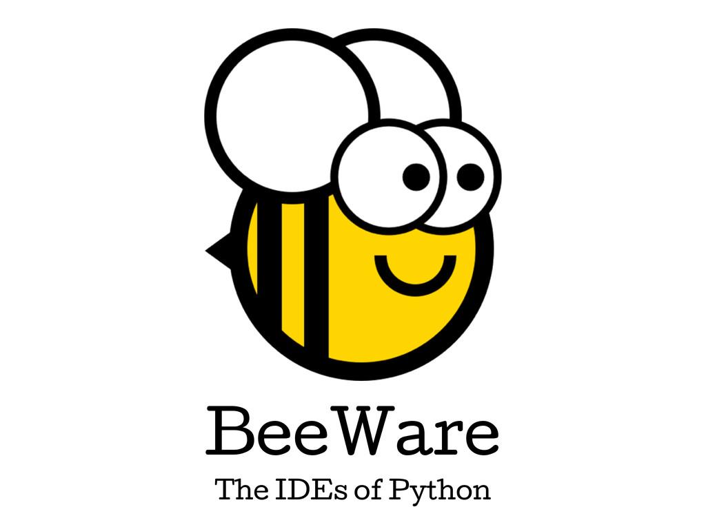 BeeWare The IDEs of Python