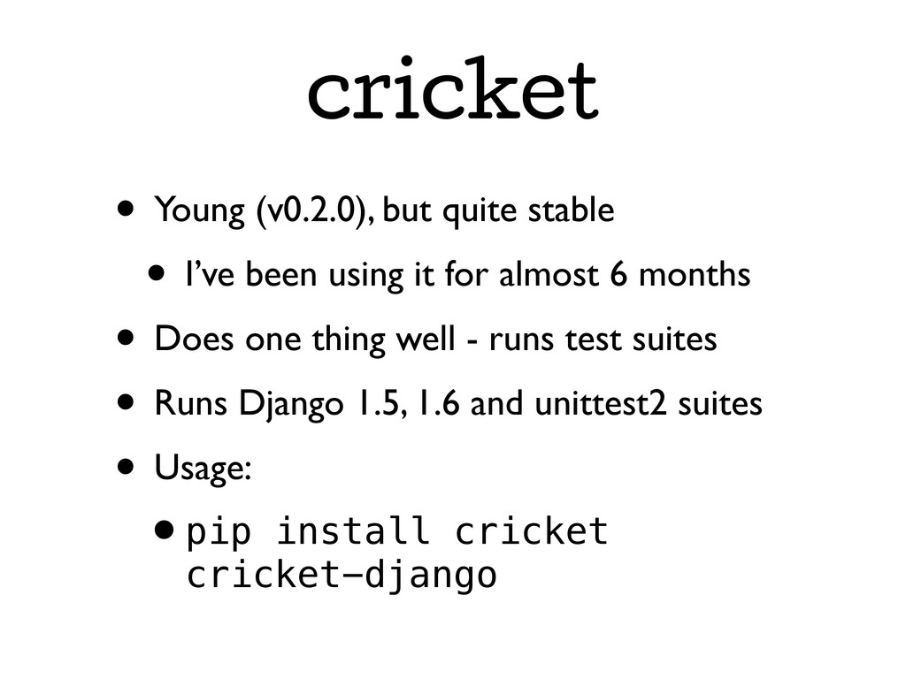 cricket • Young (v0.2.0), but quite stable • I'...