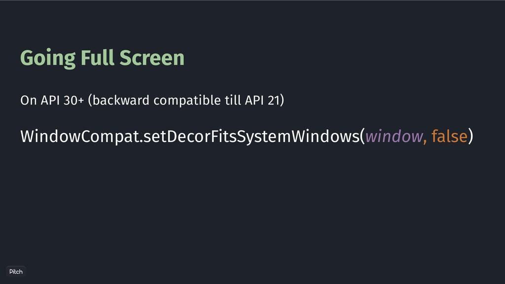 Going Full Screen WindowCompat.setDecorFitsSyst...