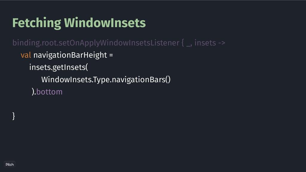 Fetching WindowInsets binding.root.setOnApplyWi...