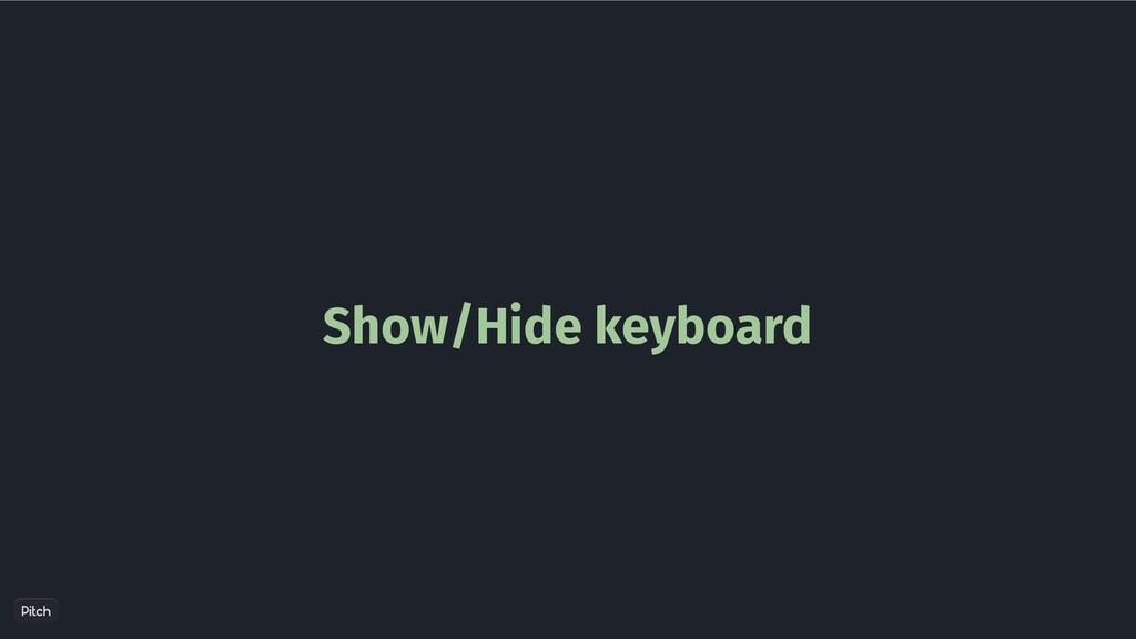 Show/Hide keyboard