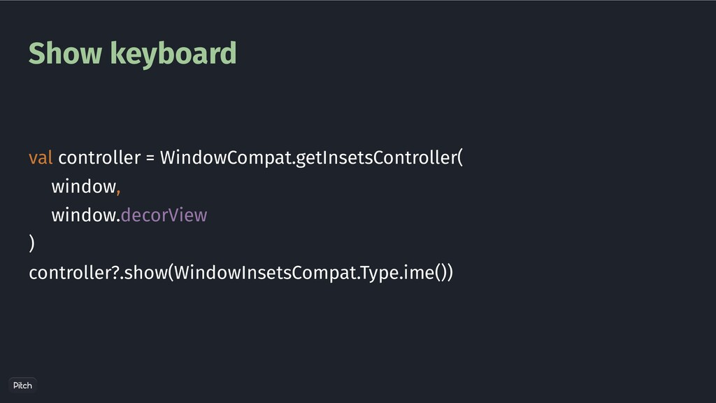 Show keyboard val controller = WindowCompat.get...