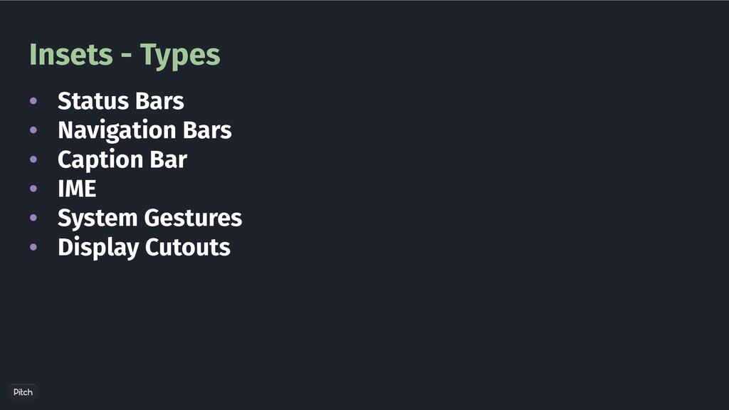 Insets - Types • • • • • • Status Bars Navigati...