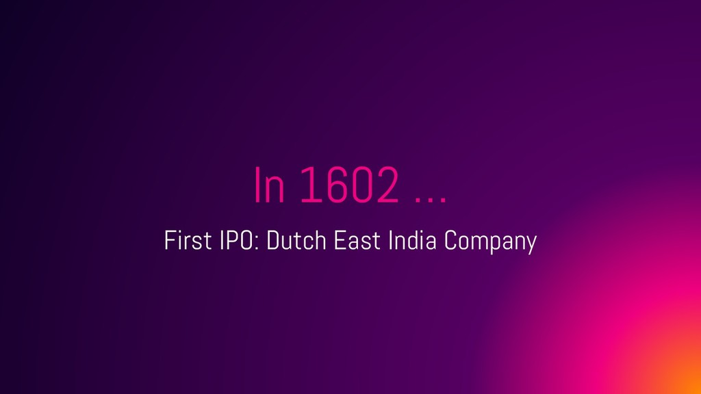 In 1602 … First IPO: Dutch East India Company