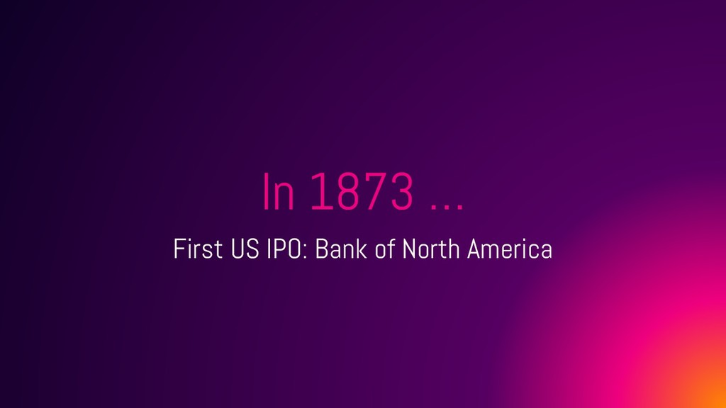 In 1873 … First US IPO: Bank of North America