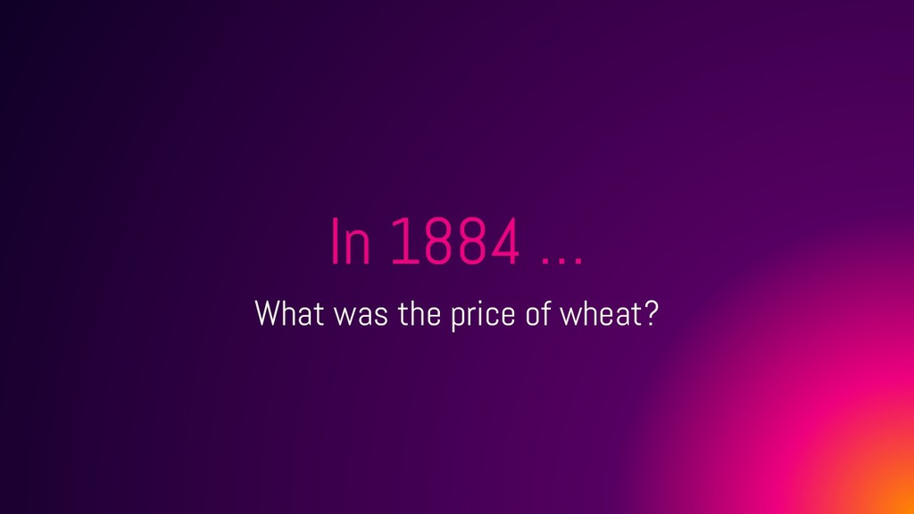 In 1884 … What was the price of wheat?