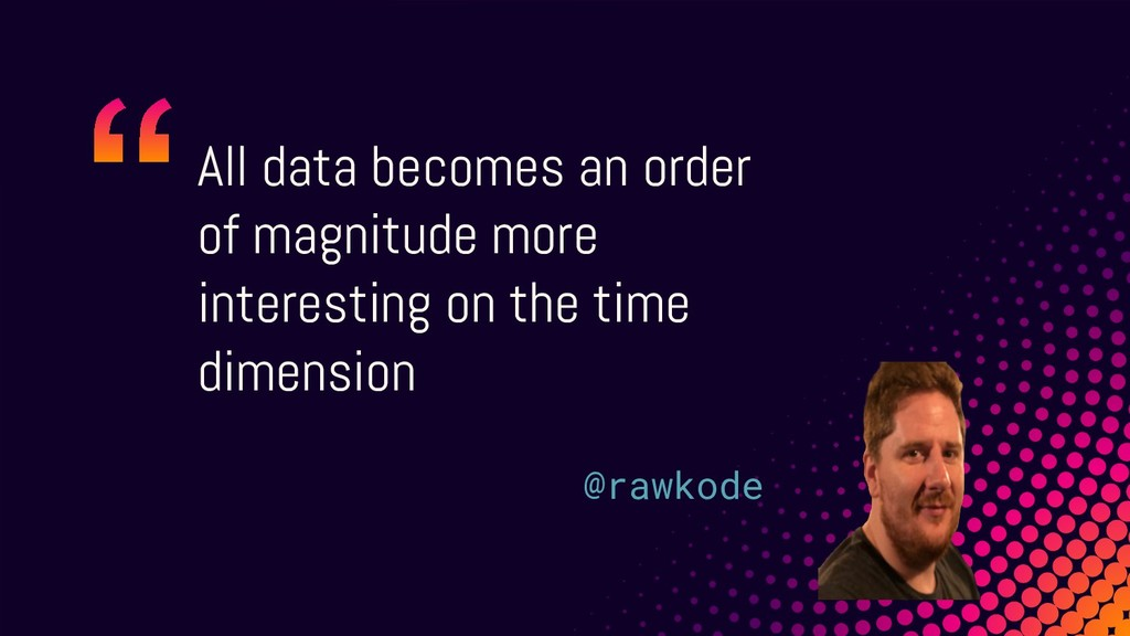 All data becomes an order of magnitude more int...