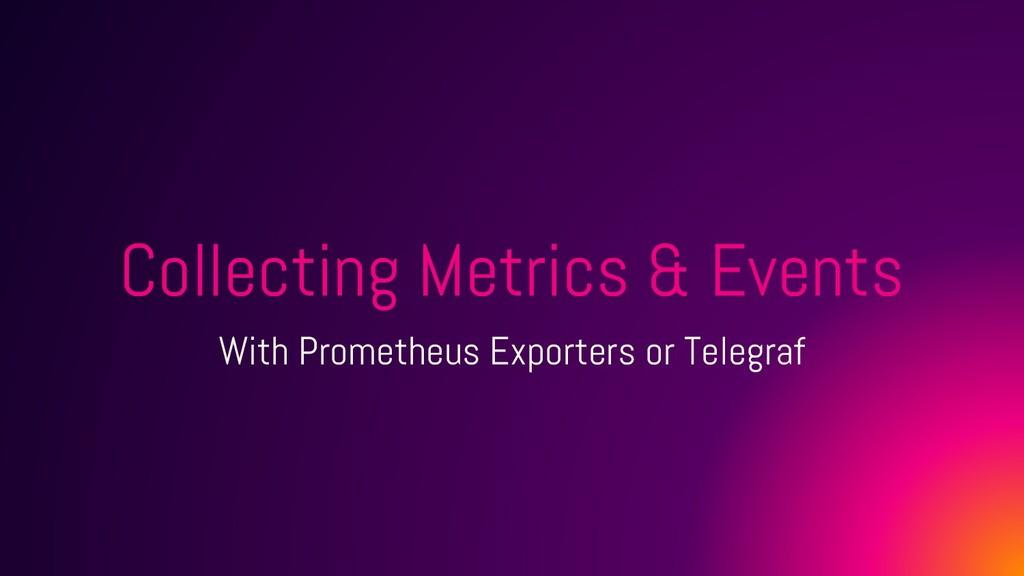 Collecting Metrics & Events With Prometheus Exp...