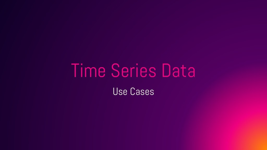 Time Series Data Use Cases