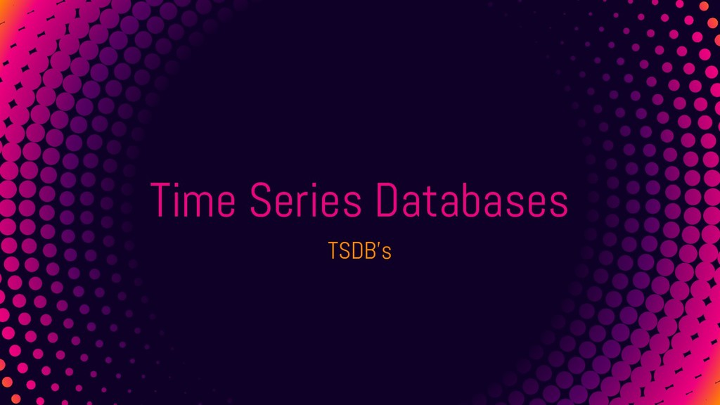 Time Series Databases TSDB's
