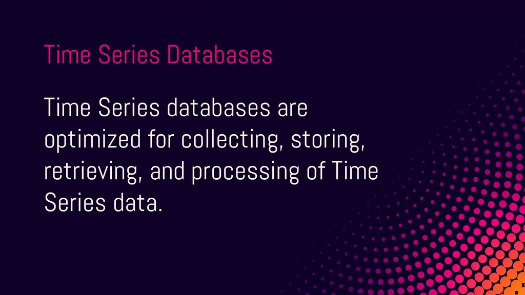 Time Series databases are optimized for collect...