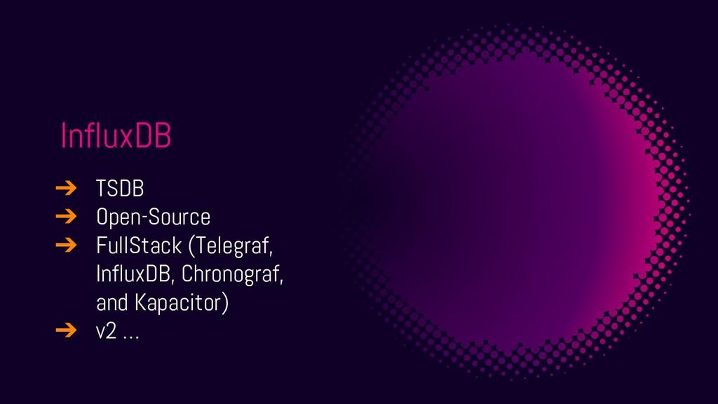 InfluxDB ➔ TSDB ➔ Open-Source ➔ FullStack (Tele...