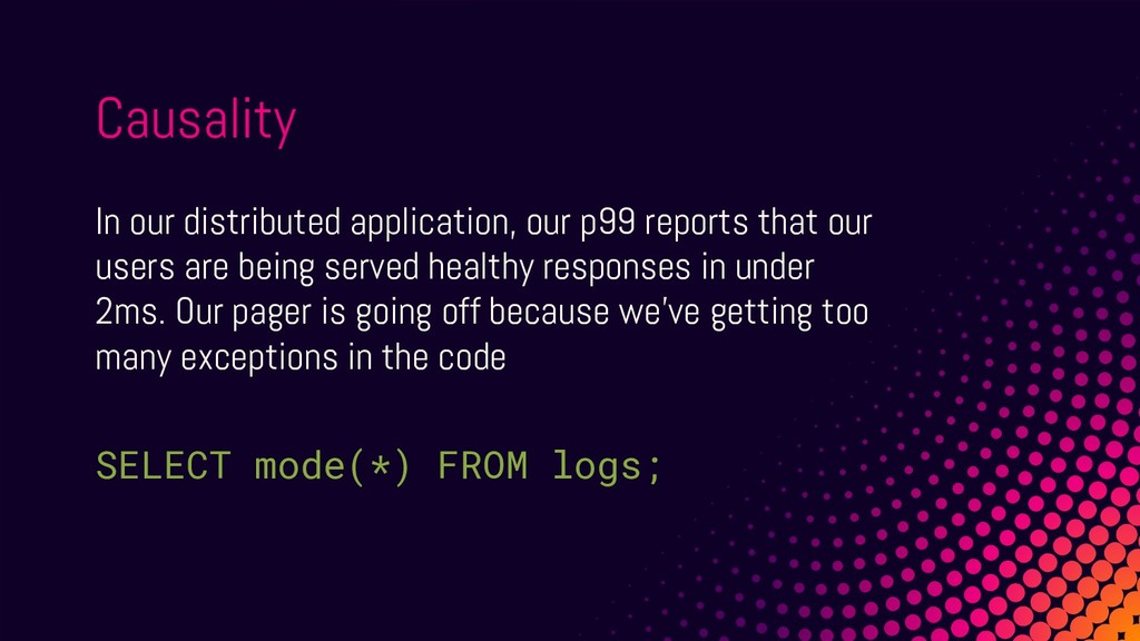 In our distributed application, our p99 reports...