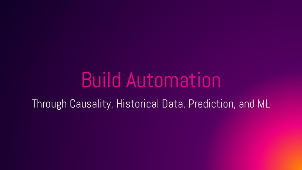Build Automation Through Causality, Historical ...
