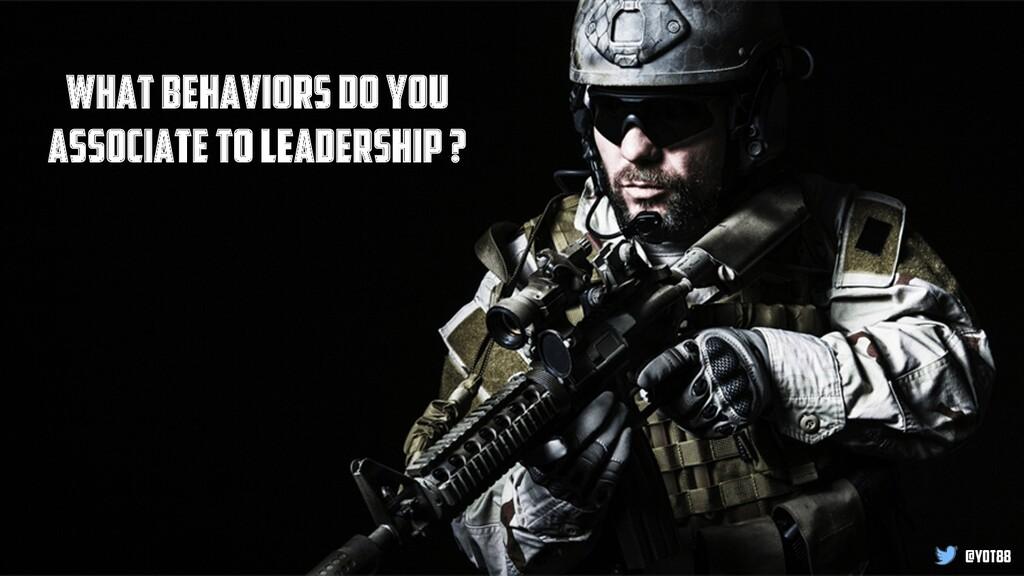 @yot88 What behaviors do you associate to leade...