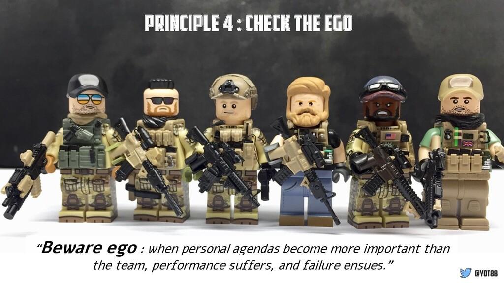"@yot88 Principle 4 : Check the ego ""Beware ego ..."