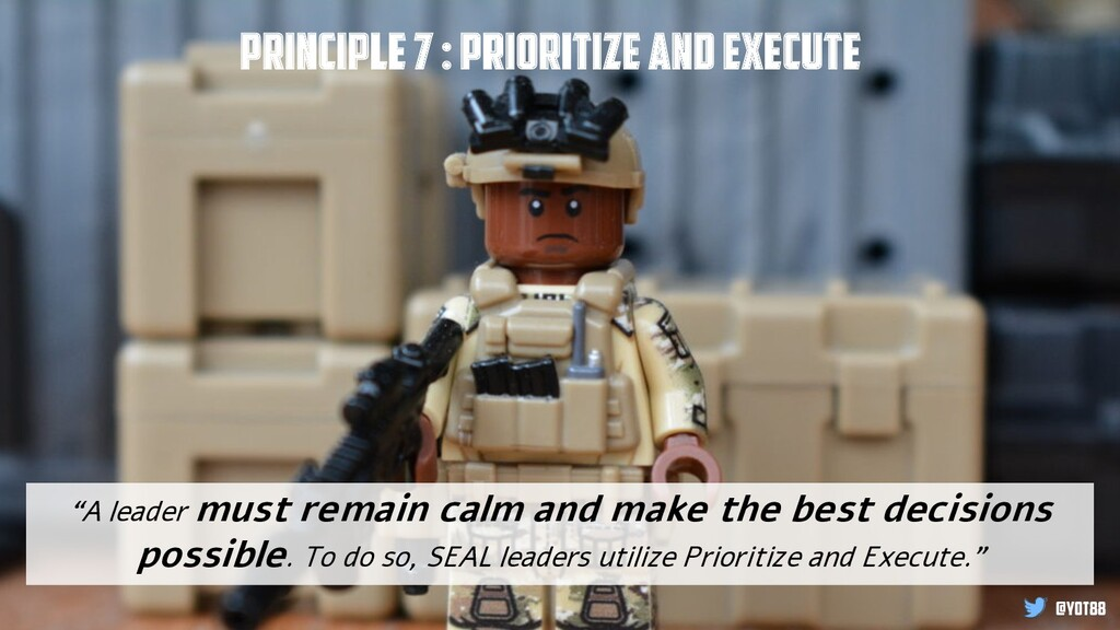 "Principle 7 : Prioritize and execute ""A leader ..."