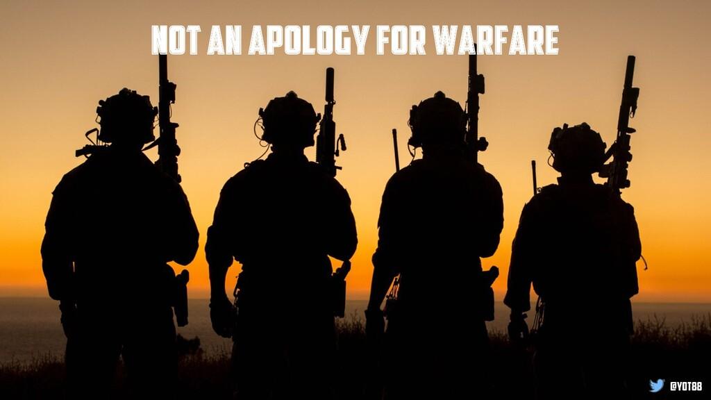 @yot88 not an apology for warfare @yot88