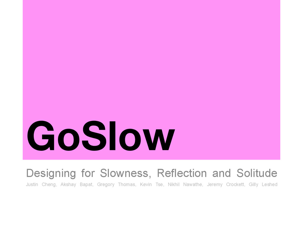 GoSlow Designing for Slowness, Reflection and ...