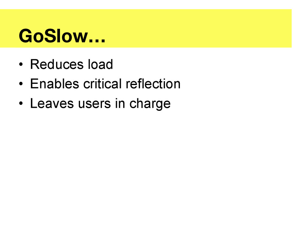 GoSlow… • Reduces load • Enables critical re...