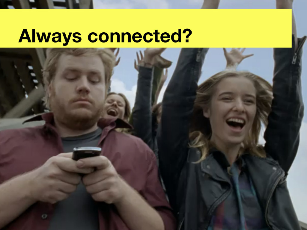 Always connected?