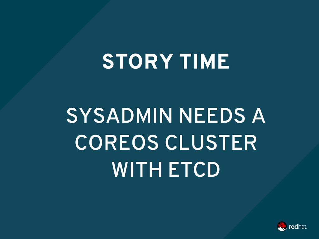 STORY TIME SYSADMIN NEEDS A COREOS CLUSTER WITH...