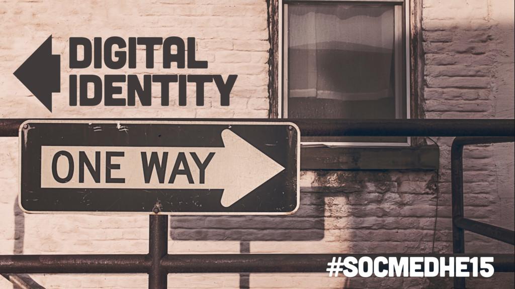 Digital Identity #socmedhe15