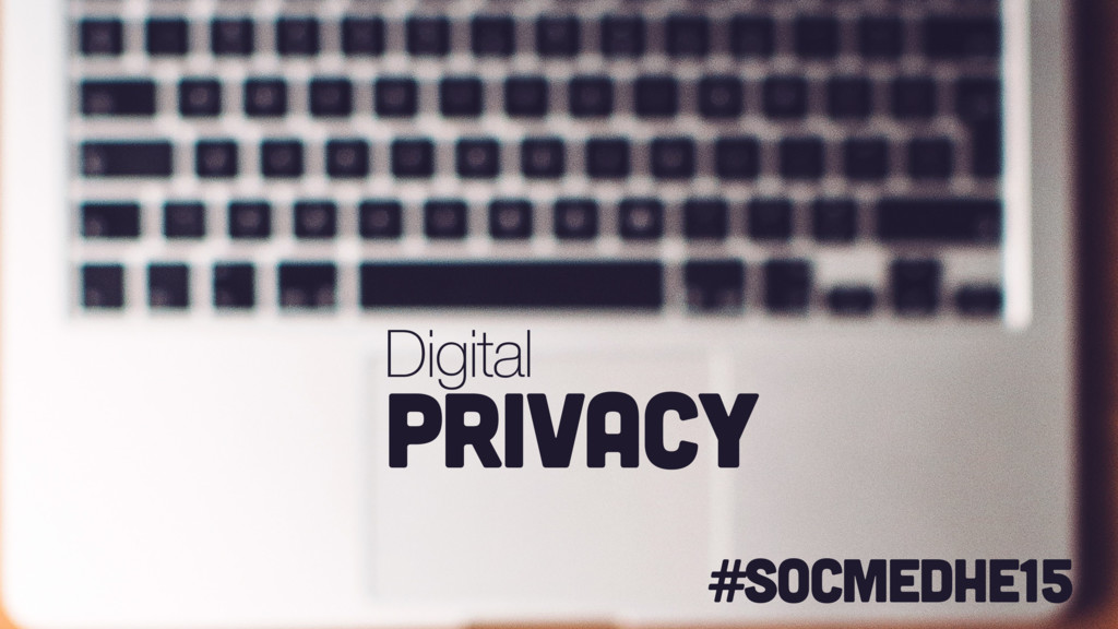 #socmedhe15 Digital privacy