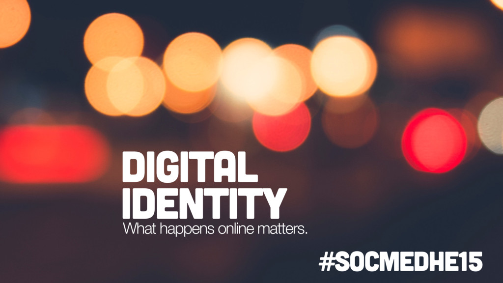Digital Identity What happens online matters. #...