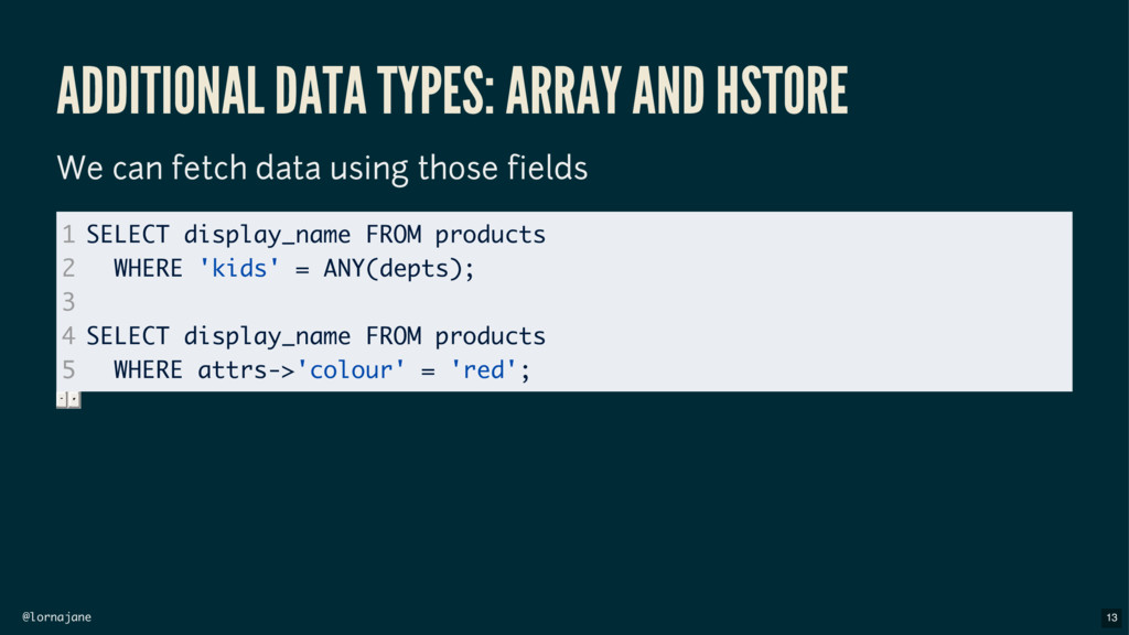 @lornajane ADDITIONAL DATA TYPES: ARRAY AND HST...