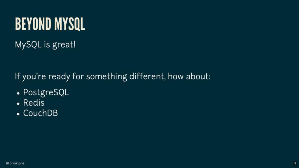 @lornajane BEYOND MYSQL MySQL is great! If you'...