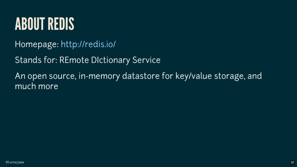 @lornajane ABOUT REDIS Homepage: Stands for: RE...