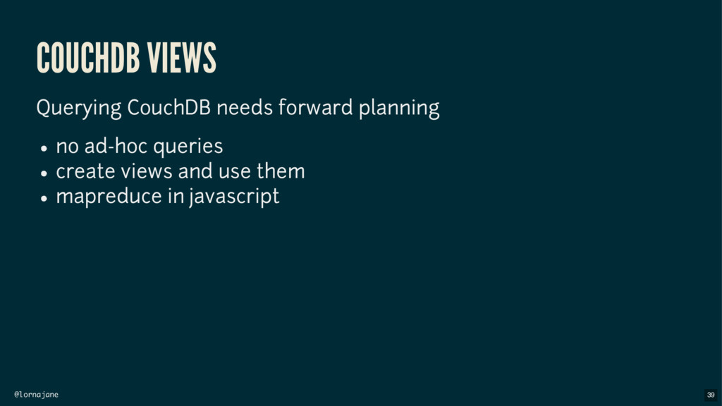 @lornajane COUCHDB VIEWS Querying CouchDB needs...