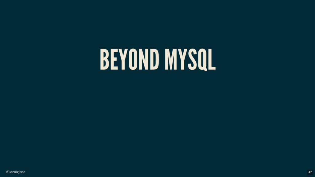 @lornajane BEYOND MYSQL 47