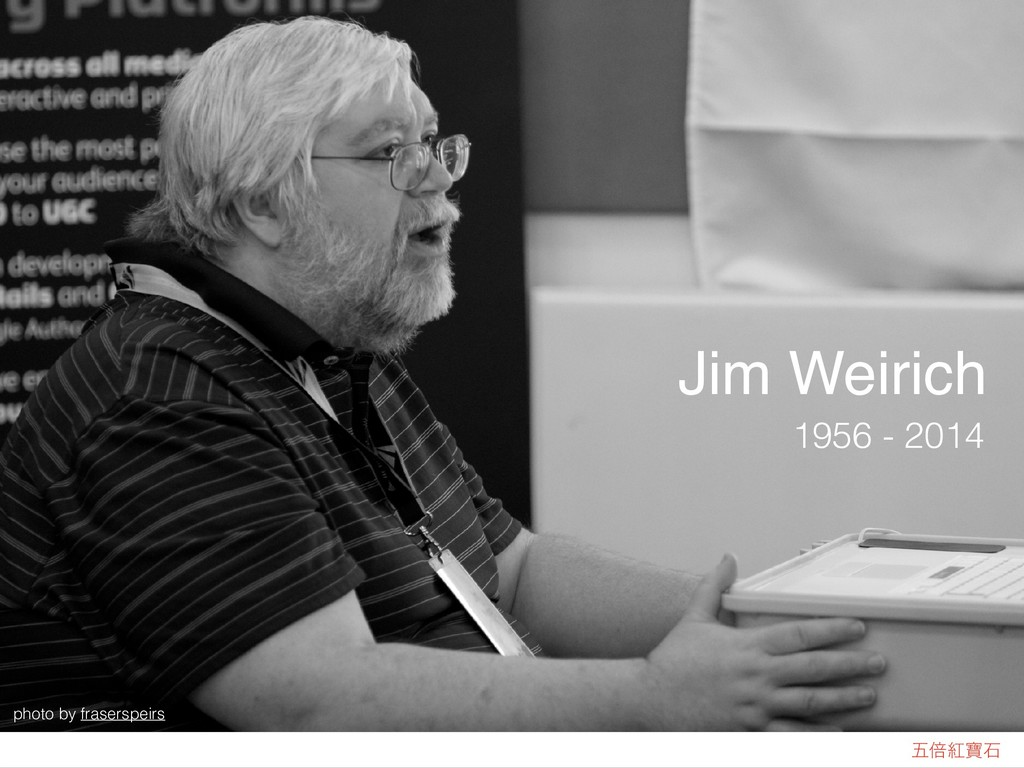 ޒഒߚሞੴ Jim Weirich 1956 - 2014 photo by frasersp...