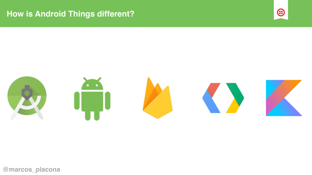 How is Android Things different? @marcos_placona