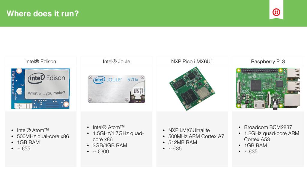 Where does it run? • Intel® Atom™ • 500MHz dual...