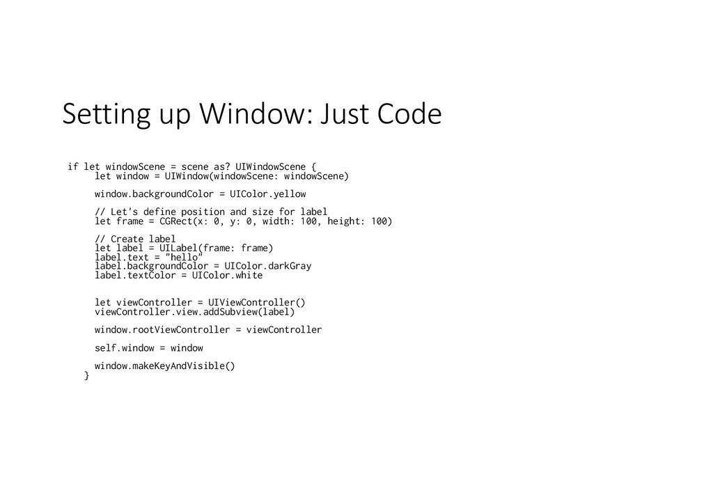 Setting up Window: Just Code if let windowScene...