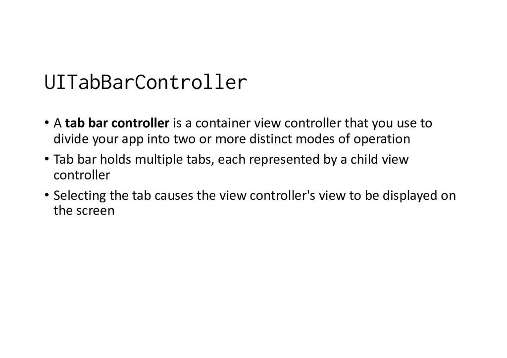 UITabBarController • A tab bar controller is a ...