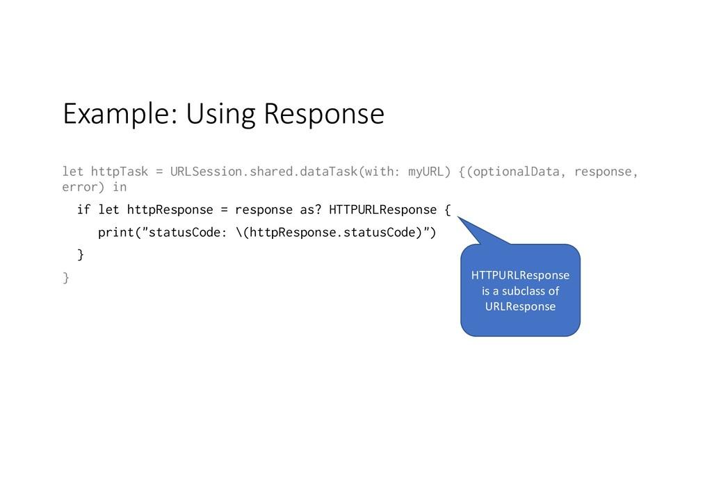 Example: Using Response let httpTask = URLSessi...