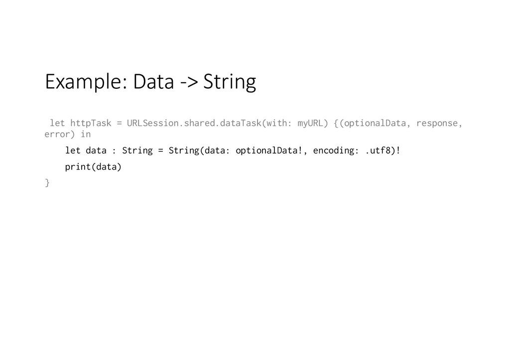 Example: Data -> String let httpTask = URLSessi...