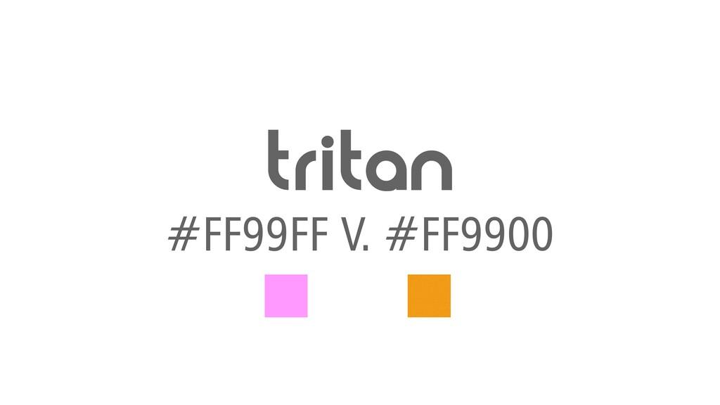 tritan #FF99FF V. #FF9900