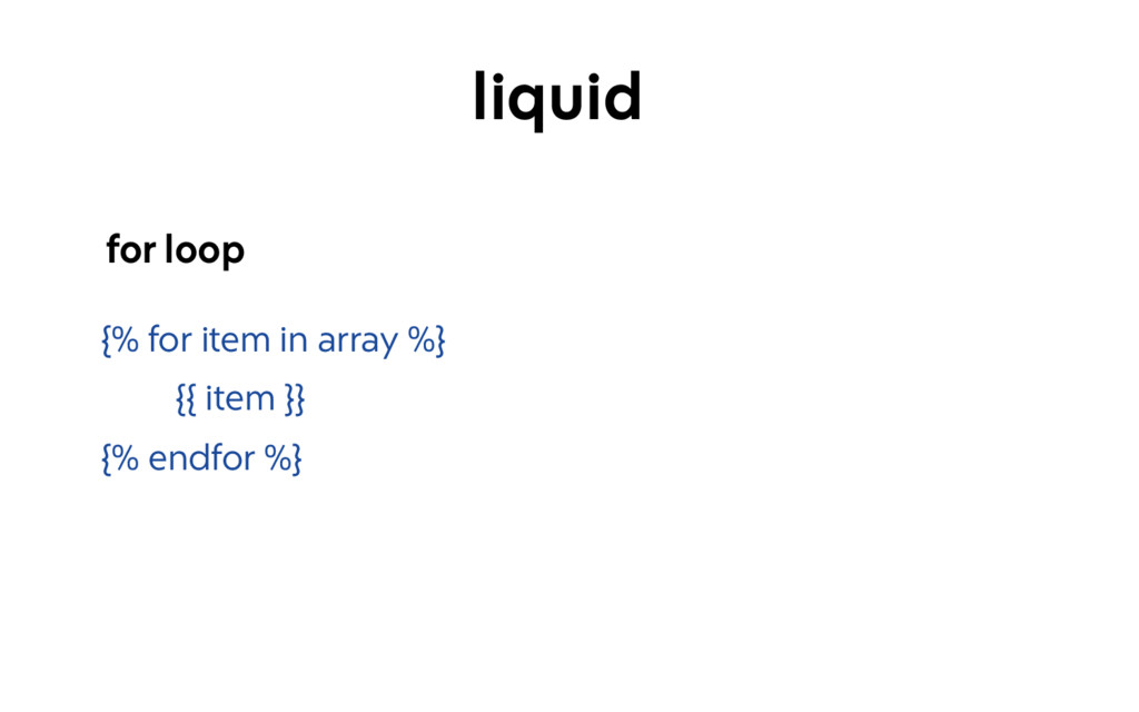 {% for item in array %} {{ item }} {% endfor %}...